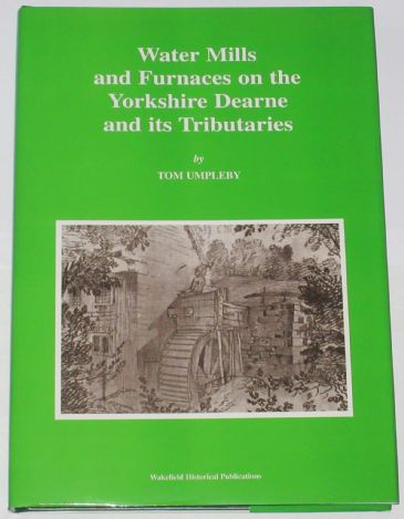 Water Mills and Furnaces on the Yorkshire Dearne and its Tributaries, by Tom Umpleby